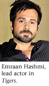 "Emraan Hashmi--lead actor in ""Tigers"""